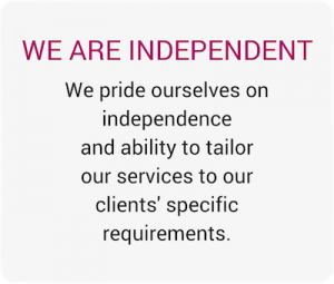 We pride ourselves on independence and ability to tailor our services to our clients specific requirements.